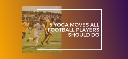 5 Yoga Moves All Football Players Should Do