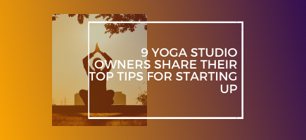 9 Yoga Studio Owners Share Their Top Tips for Starting Up