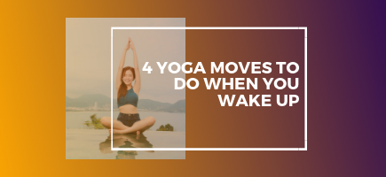 4 Yoga Moves to Do When You Wake Up