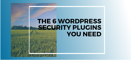 The 6 WordPress Security Plugins You Need
