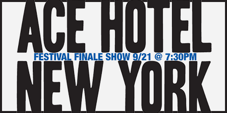 Festival Finale - September 21st at 7:30pm @ ACE Hotel