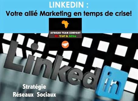 LINKEDIN : Votre allié Marketing en temps de crise!