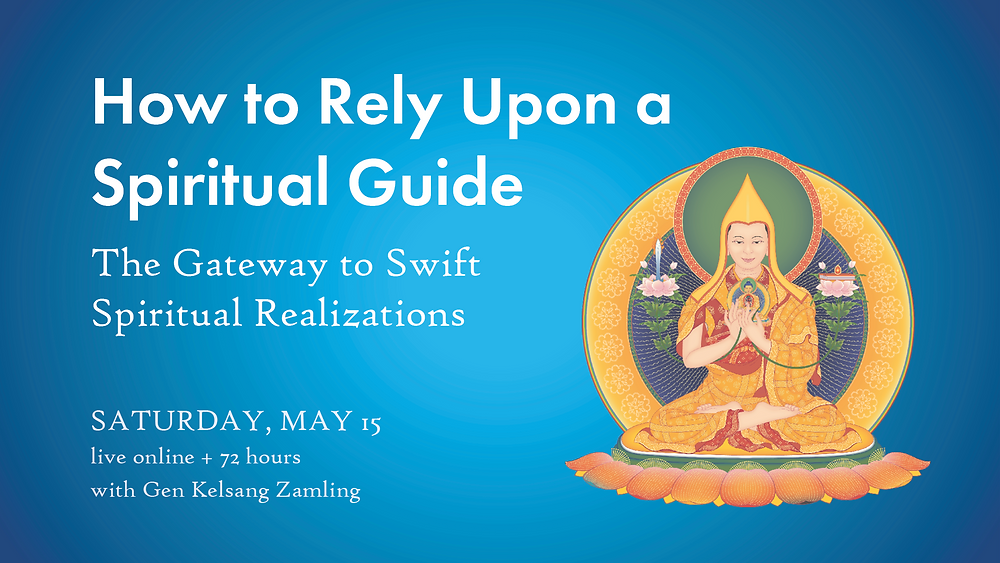 May 15 workshop: How to Rely Upon a Spiritual Guide: The Gateway to Swift Spiritual Realizations