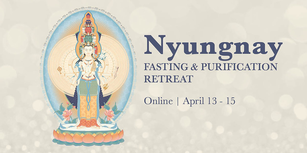 • Nyungnay Purification & Fasting Retreat