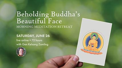 • Beholding Buddha's Beautiful Face (Retreat)