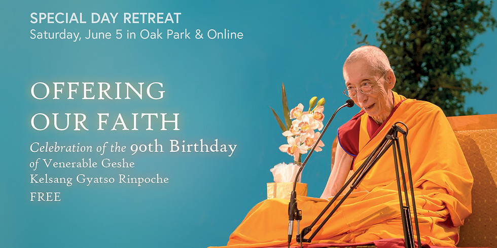 • Offering our Faith: Celebration of the 90th Birthday of Venerable Geshe Kelsang Gyatso Rinpoche
