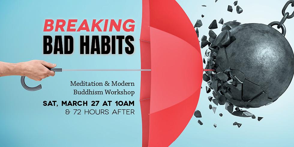 • Breaking Bad Habits