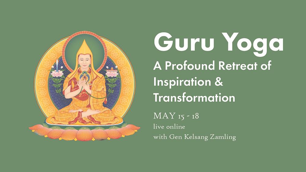 May 15-18: Guru Yoga: A Profound Retreat of Inspiration & Transformation