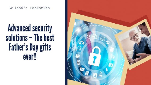 Advanced security solutions – The best Father's Day gifts ever