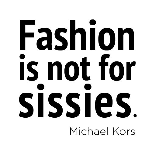 """Michael Kors quote """"Fashion is not..."""""""