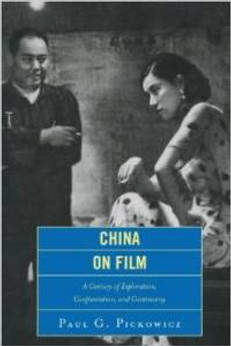 China on Film: A Century of Exploration, Confrontation and Controversy, by Paul Pickowicz