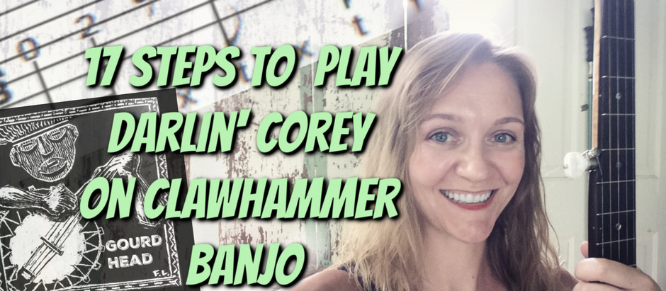 17 steps to Play Darlin' Corey on clawhammer banjo