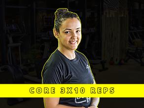 • Core 3x10 Reps
