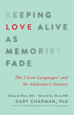 Keeping Love Alive as Memories Fade: The 5 Love Languages and the Alzheimer's Journey book cover