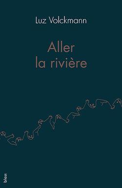 Aller la rivière_Luz Volckmann_blast_1e.