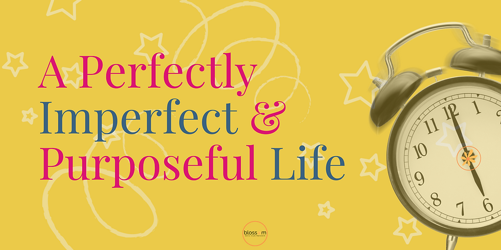 A Perfectly Imperfect & Purposeful Life