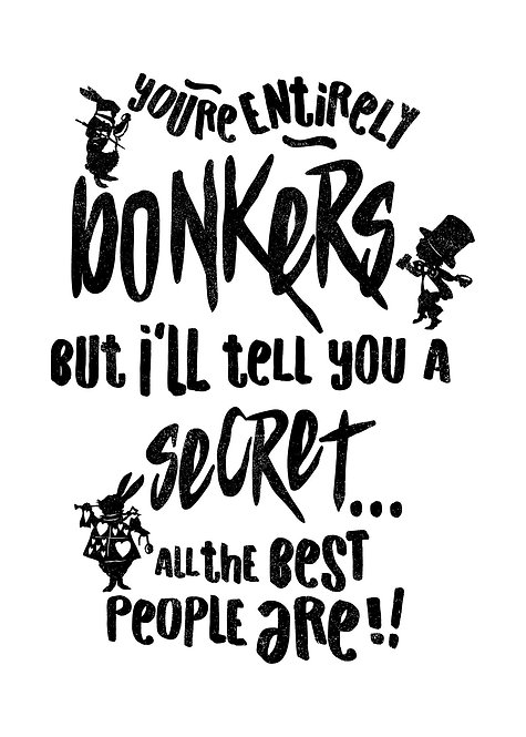 You're Entirely Bonkers Alice In Wonderland White Quote Print - Matte