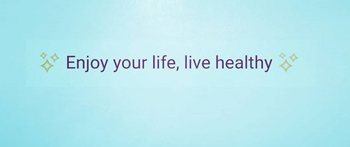 Enjoy your life, live healthy