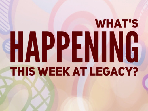 See What's Happening at Legacy This Week.