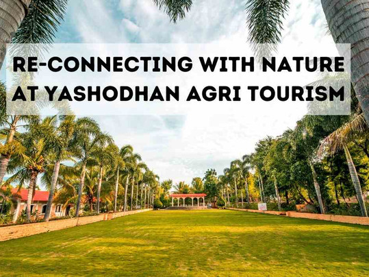 Re-connecting With Nature At Yashodhan Agri Tourism
