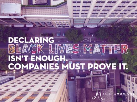 Declaring 'Black Lives Matter' Isn't Enough. Companies Must Prove It!