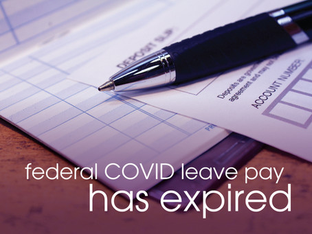 COVID Leave Pay Has Expired…. Among Other Federal and State Funded Benefits