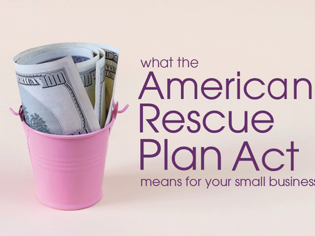 What the American Rescue Plan Act Means for your Small Business