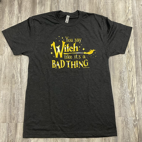YOU SAY WITCH T SHIRT