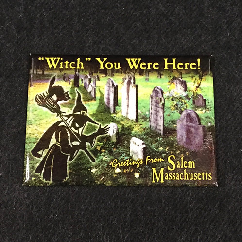 WITCH YOU WERE HERE MAGNET