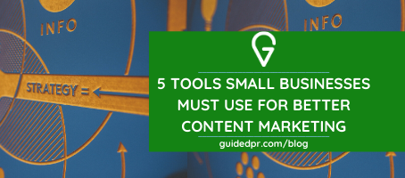 5 Tools Small Businesses Must Use For Better Content Marketing