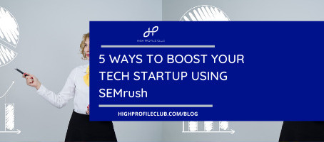 5 Ways To Boost Your Tech Startup Using SEMrush