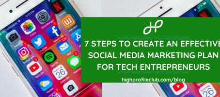7 Steps To Create An Effective Social Media Marketing Plan For Tech Entrepreneurs
