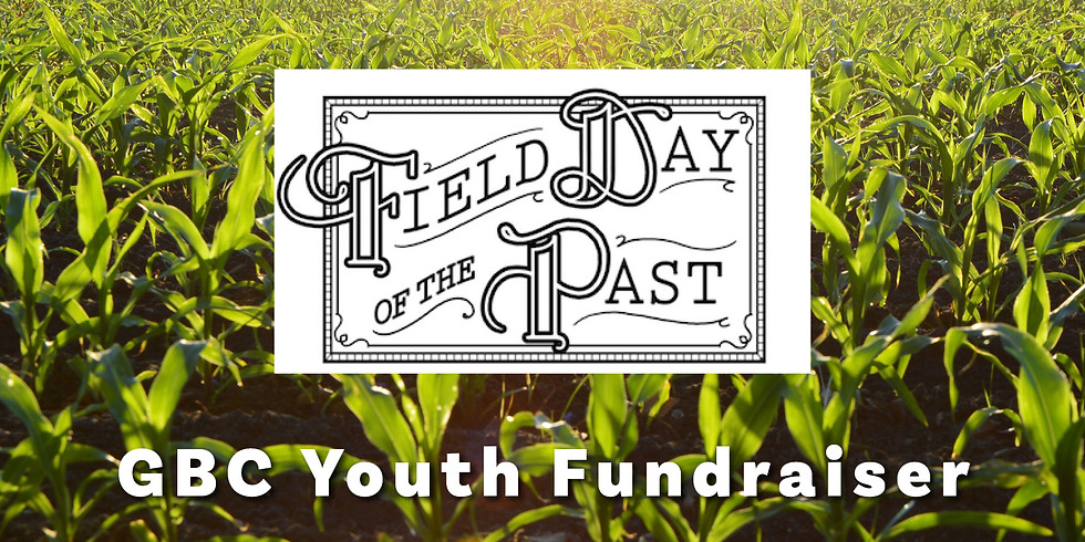 GBC Youth Fundraiser @ Field Day of the Past