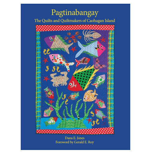 Pagtinabangay: The Quilts and Quiltmakers of Caohagan Island