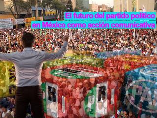 El Futuro del partido político en México como acción comunicativa