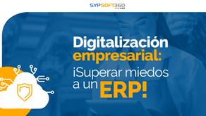 Digitalización empresarial: ¡superar miedos a un ERP!