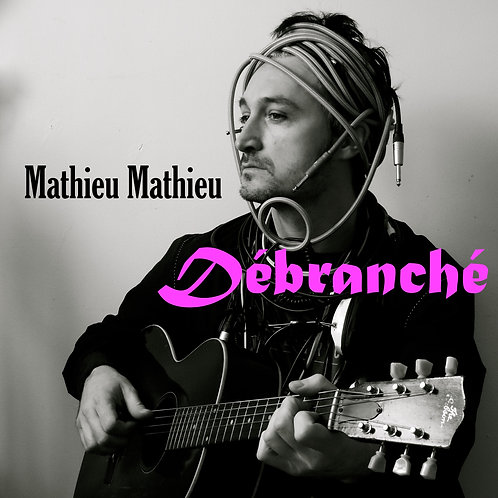Mathieu Mathieu - Débranché