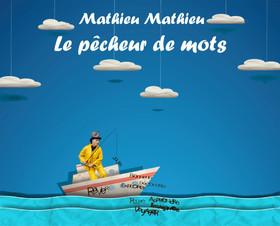 Le pêcheur de mots - Mathieu Mathieu