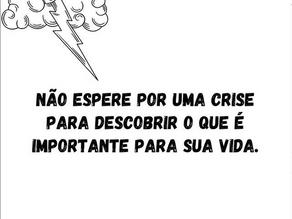 Não espere uma crise !!!