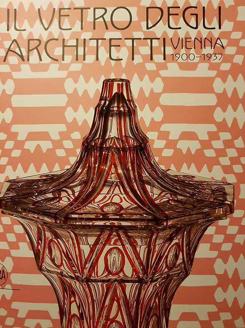 """""""Il vetro degli architetti"""" Vienna 1900-1937"""
