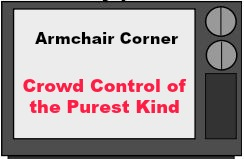 Crowd Control of the Purest Kind