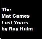 The Mat Games Lost Years