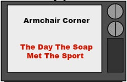 The Day The Soap Met The Sport