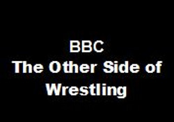 BBC The Other Side of Wrestling