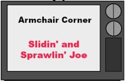 Slidin' and Sprawlin' Joe