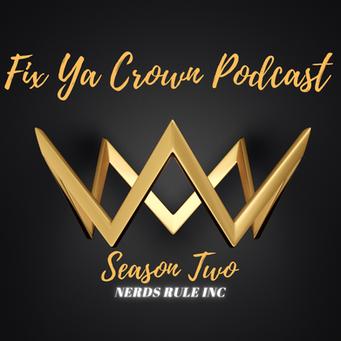 Season Two of NERDS RULE INC's Fix Ya Crown Podcast!