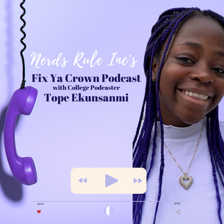 NERDS RULE INC's Fix Ya Crown Podcast with College Podcaster Tope Ekunsanmi #SeasonTwo