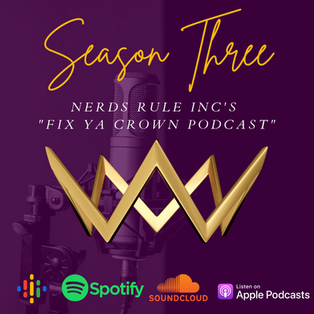 Season Three of NERDS RULE INC's Fix Ya Crown Podcast!