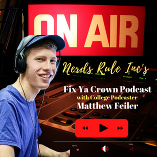 NERDS RULE INC's Fix Ya Crown Podcast with Matthew Feiler