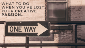 How to Keep Creative Passion Alive